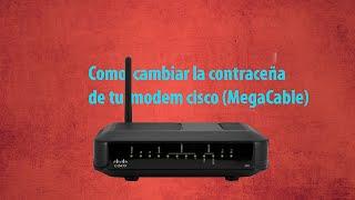 Como Cambiar La Contraseña DeTu Modem | Cisco 2014 MegaCable | Noe Avalos