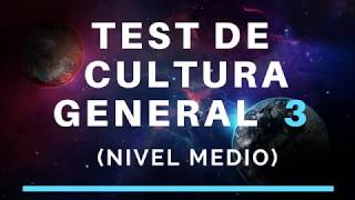 TEST DE CULTURA GENERAL 3 (NIVEL MEDIO)