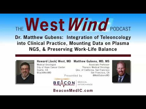 Dr  Matthew Gubens: Integration of Teleoncology into