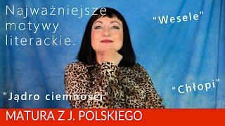 """221. Motywy literackie w: """"Jądro ciemności"""", """"Wesele"""", """"Chłopi"""". Motywy na maturę z polskiego."""