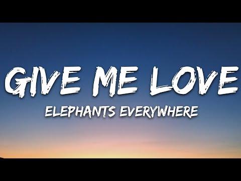 Elephants Everywhere - Give Me Love