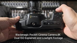 Blackmagic Pocket Cinema Camera 4K – Dual ISO Explained and Lowlight Footage