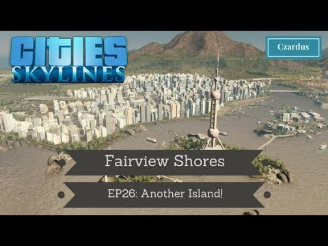 Let's Play Cities Skylines: Fairview Shores EP26 - Another Island!