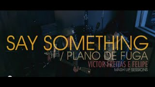 Victor Freitas e Felipe - Say Something / Plano de Fuga
