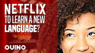 How To Learn Languages with Netflix? - OUINO™
