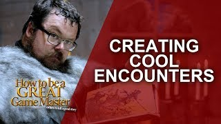 Great GM - Crafting Cool RPG Encounters - Game Master Tips GMTIPS
