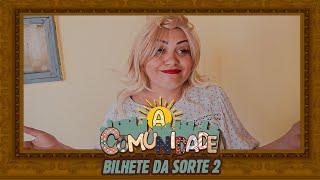 BILHETE DA SORTE PARTE 02!