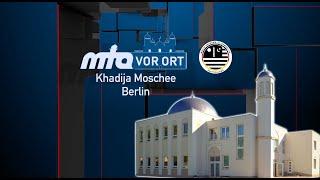 Khadija Moschee in Berlin - Teil 1 | MTA vor Ort