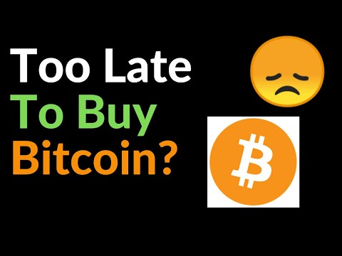 Too Late To Buy Bitcoin?
