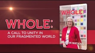 Sharon Watkins Introduces Whole: A Call to Unity in Our Fragmented World - Chalice Press