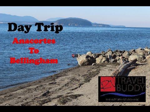 Day Trip Drive from Anacortes, Wa. to Bellingham - RV Travel Buddy #rv #rvtravelbuddy