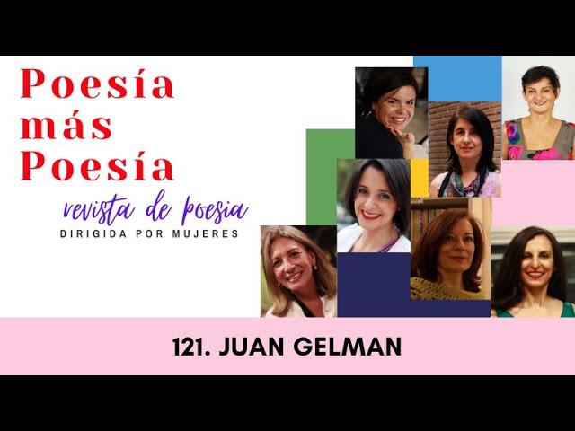 121 POESÍA MÁS POESÍA: JUAN GELMAN