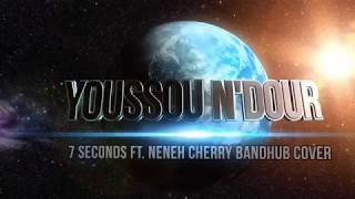 Seven Seconds Youssou n'dour ft  Neneh Cherry Bandhub Cover