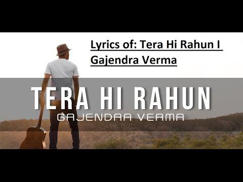 Lyrics Of: Tera Hi Rahun I Gajendra Verma |