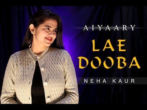 Lae Dooba - Aiyaary | Sidharth Malhotra, Rakul Preet | Cover by Neha Kaur | Sunidhi Chauhan