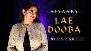 Lae Dooba Aiyaary Sidharth Malhotra Rakul Preet By Neha Kaur Sunidhi Chauhan
