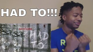 FREE KEVIN GATES!!! Kevin Gates - Had To (REACTION/REVIEW)