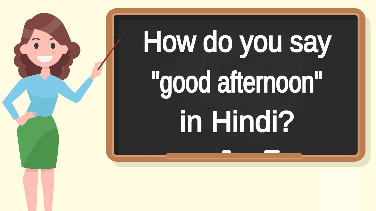 """How do you say """"good afternoon"""" in Hindi?  How to say """"good"""