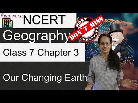 ncert-class-7-geography-chapter-3:-our-changing-earth-(examrace---dr.-manishika)-|-english-|-cbse