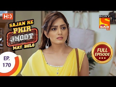Sajan Re Phir Jhoot Mat Bolo – Ep 170 – Full Episode – 17th January, 2018