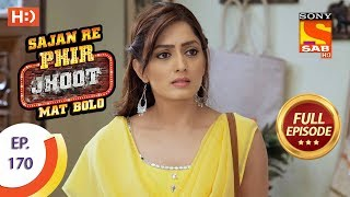 Sajan Re Phir Jhoot Mat Bolo - Ep 170 - Full Episode - 17th January, 2018