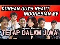 KOREAN GUYS REACT INDONESIAN MV