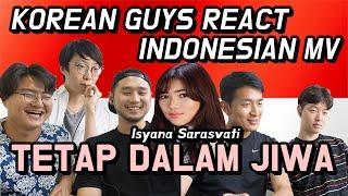 "KOREAN GUYS REACT INDONESIAN MV ""Tetap Dalam Jiwa"" - by Isyana Sarasvati"