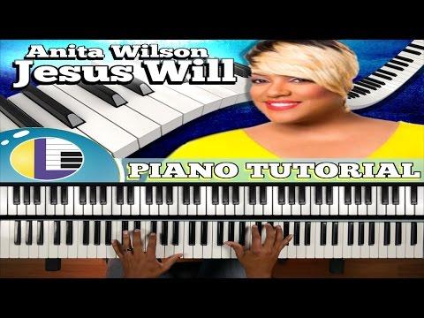 JESUS WILL Anita Wilson PIANO TUTORIAL: How to play Jesus Will on piano (gospel piano)