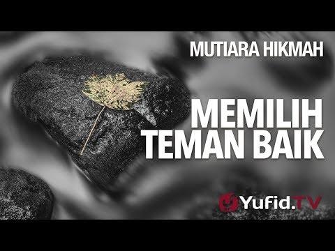 Mutiara Hikmah: Memilih Teman Baik - Ustadz Dr. Syafiq Riza Basalamah, M.A.