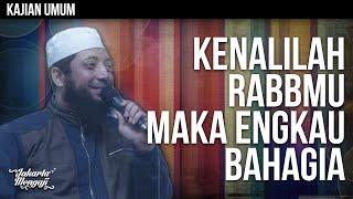Kajian Islam : Kenalilah Rabbmu Maka Engkau Bahagia -  Ustadz Dr. Khalid Basalamah, MA.