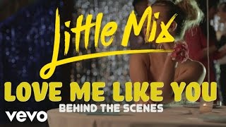 Little Mix - Love Me Like You (Behind The Scenes)