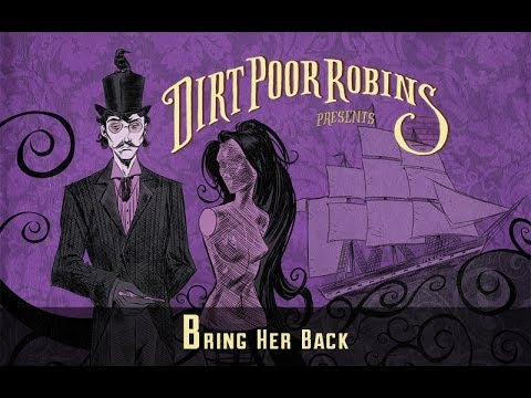 Dirt Poor Robins - Bring Her Back (Official Audio)