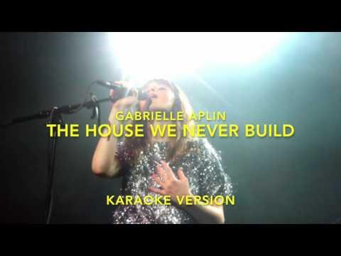 The House We Never Build - Gabrielle Aplin (Karaoke)