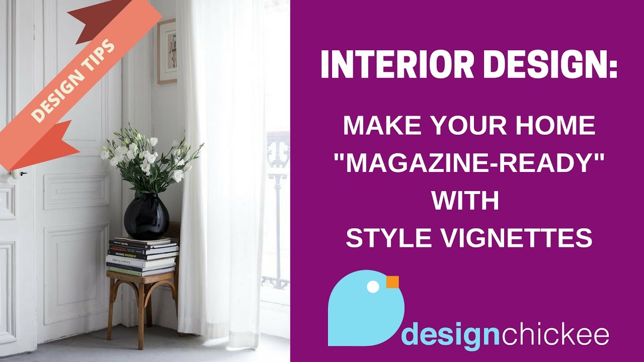 Interior Design Tips Make Your Home Magazine Ready With Style Vignettes