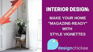 Gambar cover Interior Design Tips: Make your home magazine-ready with style vignettes