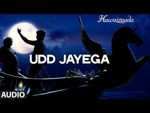 'Udd Jayega' Full Audio Song | Ayushmann Khurrana, Shweta Subram | Hawaizaada | T-Series