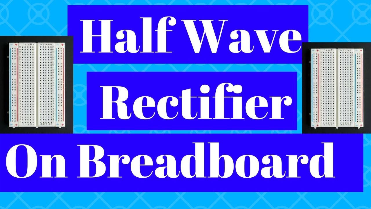 Half Wave Rectifier Circuit On Breadboard Youtube Diode Bridge Tutorial