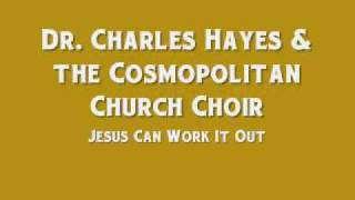 Dr. Charles G. Hayes & the Cosmopolitan Church Choir - Jesus Can Work It Out