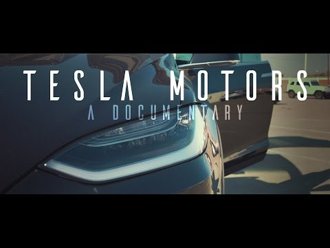 TESLA MOTORS-  A Documentary by Ethan Wilson.