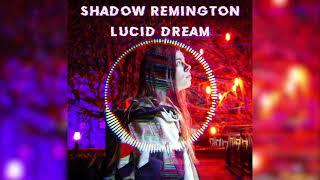 Shadow Remington - Lucid Dream