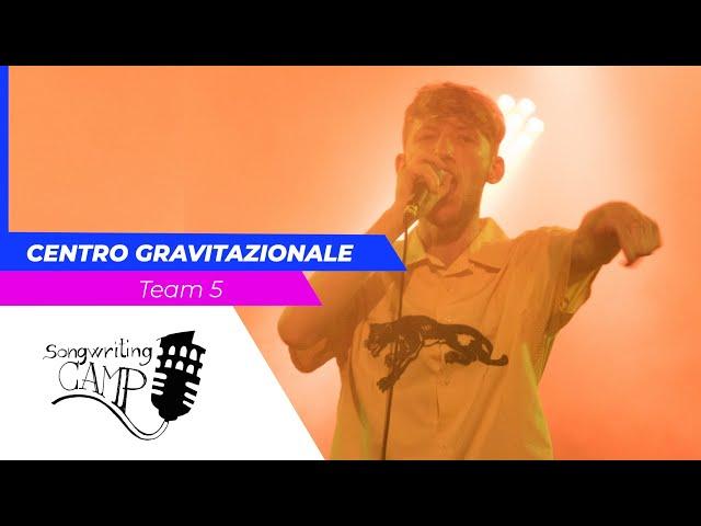 Centro gravitazionale | Team 5 | Songwriting Camp