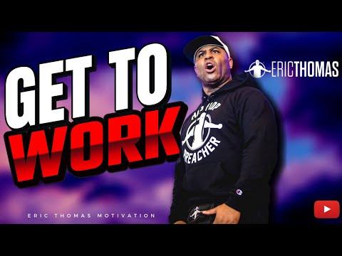 Eric Thomas | Get To Work (Motivational)