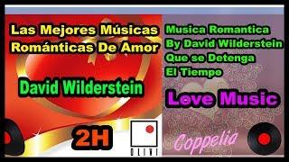 LAS MEJORES MUSICAS ROMANTICA DEL AMOR -2H  LOVE MUSIC DAVID WILDERSTEIN  - COPPELIA OLIVI