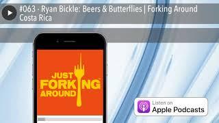#063 - ryan bickle: beers & butterflies   forking around costa rica