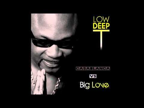 Low Deep T Big Love Casablanca''