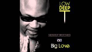 Low Deep T Big Love Casablanca