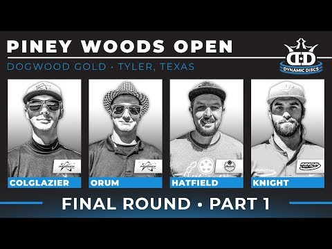 2018 Piney Woods Open Part 1 (Colglazier, Orum, Hatfield, Knight)
