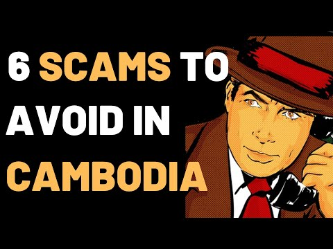 💣6 Scams To Avoid In Cambodia | Retiring To Cambodia | Cambodia Travel.