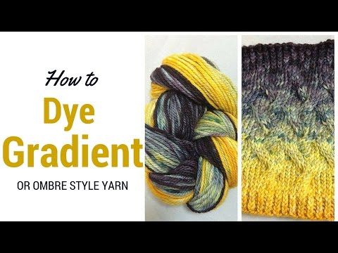 How to Dye Gradient or Ombre Yarn