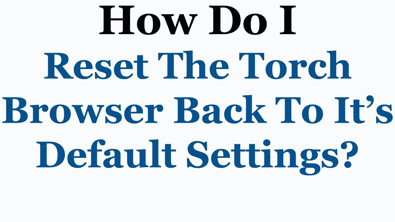 Torch Browser Tutorial - How To Set It Back To It's Default Settings